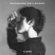 Preparation for a Journey - EP - Gaho - Gaho