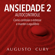 Augusto Cury - Ansiedade 2 : Autocontrole [Anxiety 2: Self-control]: Como Controlar o Estresse e Manter o Equilíbrio [How to Control Stress and Maintain Balance] (Unabridged)