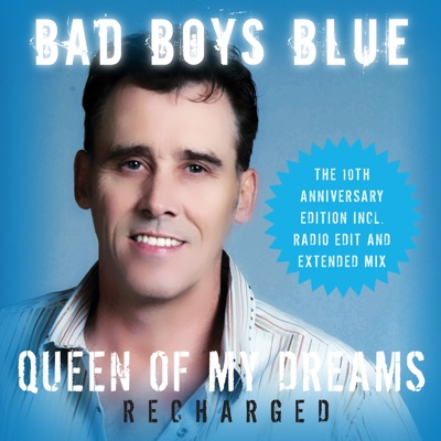 Queen of My Dreams (Recharged) [The 10th Anniversary Edition] [Recharged] - Single - Bad Boys Blue