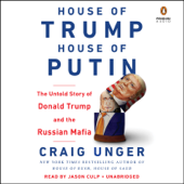 House of Trump, House of Putin: The Untold Story of Donald Trump and the Russian Mafia (Unabridged) - Craig Unger Cover Art