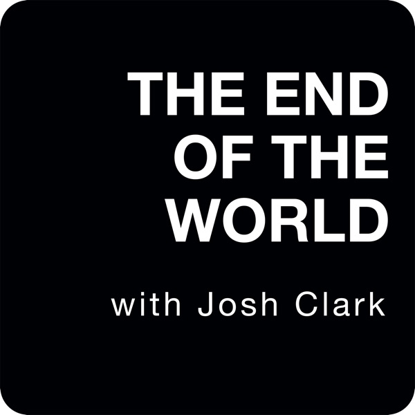 The End Of The World with Josh Clark