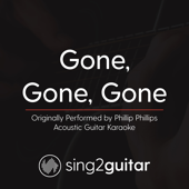 Gone, Gone, Gone (Originally Performed by Phillip Phillips) [Acoustic Guitar Karaoke]