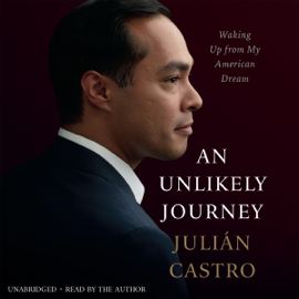 An Unlikely Journey: Waking Up from My American Dream (Unabridged) audiobook
