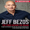 Jeff Bezos: The Force Behind the Brand - Insight and Analysis into the Life and Accomplishments of the Richest Man on the Planet: Billionaire Visionaries, Book 1 (Unabridged) - JR MacGregor