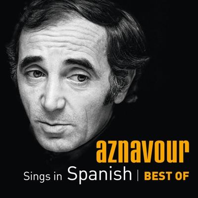 Aznavour Sings In Spanish: Best of Charles Aznavour - Charles Aznavour