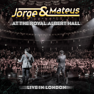 Jorge & Mateus - Jorge & Mateus - Live In London - At the Royal Albert Hall