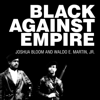 Black Against Empire: The History and Politics of the Black Panther Party - Joshua Bloom & Waldo E. Martin Jr.