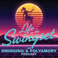 Life on the Swingset - The Swinging & Polyamory Podcast podcast