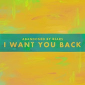 Abandoned By Bears - I Want You Back