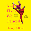 Henry Alford - And Then We Danced (Unabridged) artwork