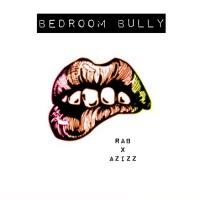 bedroom bully. Bedroom Bully  feat Azizz Single on Apple Music