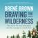 Brené Brown - Braving the Wilderness