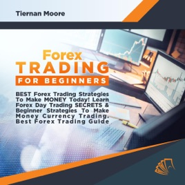 ‎Forex Trading for Beginners!: Best Forex Trading Strategies to Make Money  Today!: Learn Forex Day Trading Secrets & How to Make Money Currency