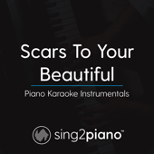 Scars to Your Beautiful (Lower Key) Originally Performed by Alessia Cara] [Piano Karaoke Version] - Sing2Piano