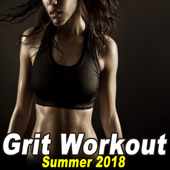Grit Workout Summer 2018 (Powerful Motivated Cardio Music for Your High Intensity Interval Training) [Unmixed Workout Music Ideal for Gym, Jogging, Running, Cycling, Cardio and Fitness]