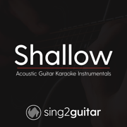 Shallow (Originally Performed by Lady Gaga & Bradley Cooper) [Acoustic Guitar Karaoke] - Sing2Guitar - Sing2Guitar