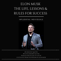 Influential Individuals - Elon Musk: The Life, Lessons & Rules for Success (Unabridged) artwork