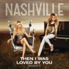 Then I Was Loved By You (Acoustic Version) [feat. Chris Carmack] - Single, Nashville Cast