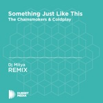 Something Just Like This (DJ Mitya Unofficial Remix) [The Chainsmokers & Coldplay] - Single
