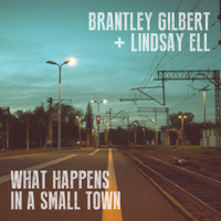 Album What Happens in a Small Town - Brantley Gilbert & Lindsay Ell