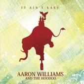 Aaron Williams and the Hoodoo - It Ain't Easy