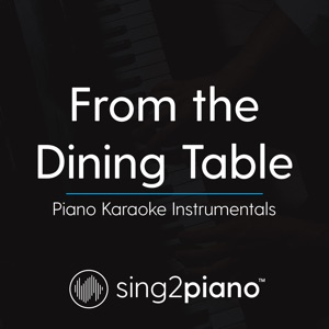 Sing2Piano - From the Dining Table (Lower Key of B - Originally Performed by Harry Styles)