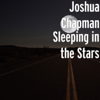 Joshua Chapman - Sleeping in the Stars  artwork