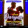 "Daryaa - Unplugged (From ""Manmarziyaan"") - Deveshi Sahgal & Amit Trivedi"