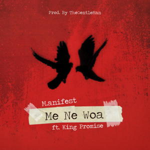 M.anifest - Me Ne Woa feat. King Promise