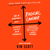 Radical Candor: Be a Kick-Ass Boss Without Losing Your Humanity - Kim Scott