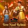Tere Naal Rehna (Zee Music Originals) - Single