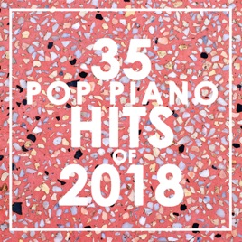 35 Piano Pop Hits of 2018 (Instrumental) by Piano Dreamers