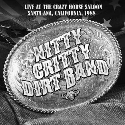 Live at the Crazy Horse Saloon, Santa Ana, California 1988 (Live: Santa Ana, California 1988) - Nitty Gritty Dirt Band