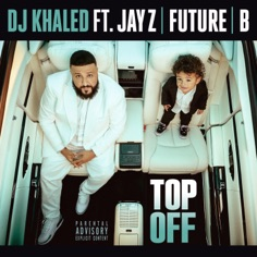 DJ Khaled – Top Off (feat. JAY Z, Future & Beyoncé) – Single [iTunes Plus AAC M4A]