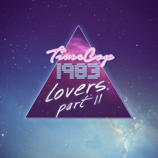 Lovers, Pt. 2 – Timecop1983