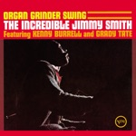 Jimmy Smith - The Organ Grinder's Swing (feat. Kenny Burrell & Grady Tate)