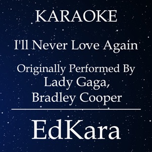EdKara - I'll Never Love Again (Originally Performed by Lady Gaga, Bradley Cooper) [Karaoke No Guide Melody Version]