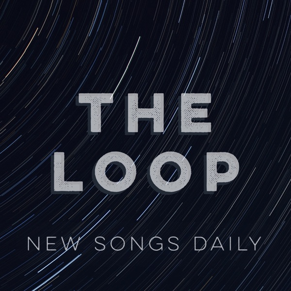 The Loop: New Songs Daily