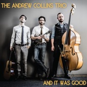 The Andrew Collins Trio - And It Was Good