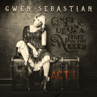 Once Upon a Time in the West: Act I – Gwen Sebastian