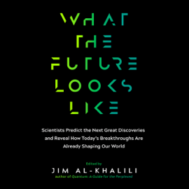 What the Future Looks Like: Scientists Predict the Next Great Discoveries and Reveal How Today's Breakthroughs Are Already... (Unabridged) audiobook