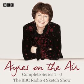 Ayres on the Air: The Complete Series 1-6: The BBC Radio 4 Sketch Show (Original Recording) audiobook