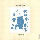 Tomemitsu - I Shatter