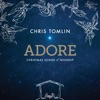 Adore: Christmas Songs of Worship (Deluxe Edition / Live), Chris Tomlin