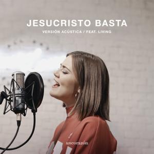 Un Corazón & Living - Jesucristo Basta (Ver. Acústica) feat. Living