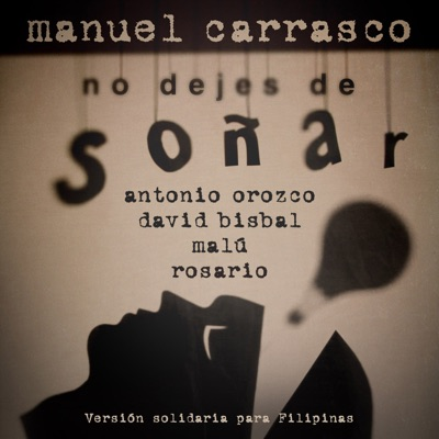 No Dejes de Soñar (Versión Solidaria para Filipinas) [feat. Antonio Orozco, David Bisbal, Malú & Rosario] - Single - Manuel Carrasco