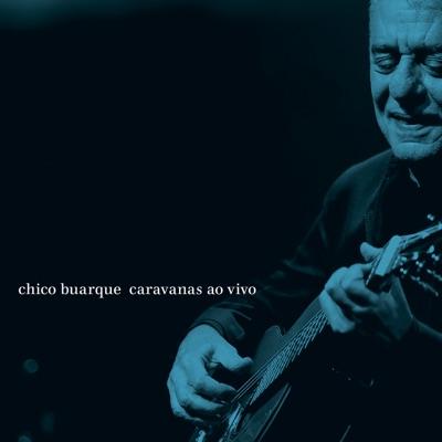 Caravanas (Ao Vivo) - Chico Buarque