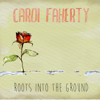 Roots Into the Ground - EP - Carol Faherty