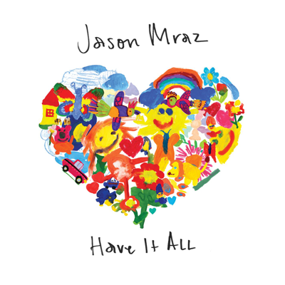 Have It All - Jason Mraz song