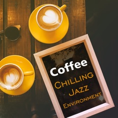Coffee: Chilling Jazz Environment – Table Relax Time, Elevator Music, Instant Calm & Optimism, Smooth Cafe Music with Filtered Beans